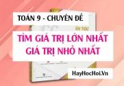 Cách tìm giá trị lớn nhất (GTLN) và giá trị nhỏ nhất (GTNN) của biểu thức - Toán lớp 9